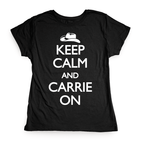 Keep Calm And Carrie On Womens T-Shirt