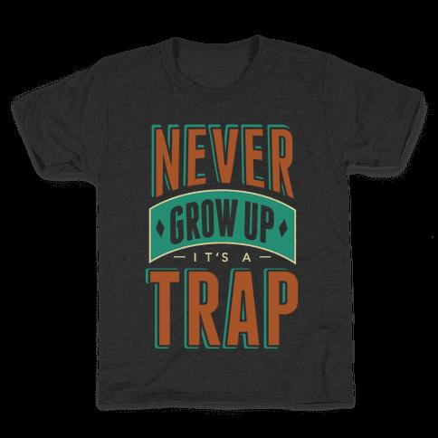 Never Grow Up It's A Trap Kids T-Shirt