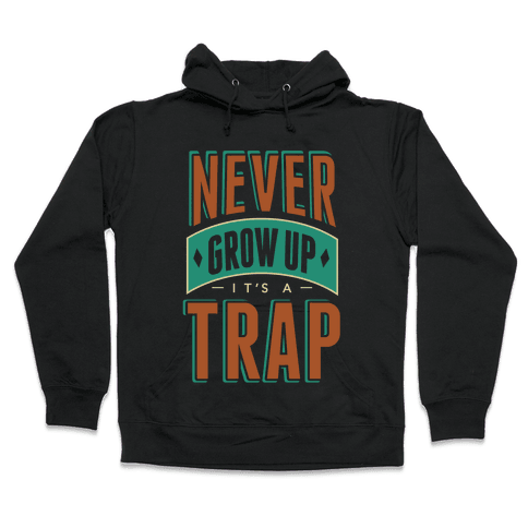 Never Grow Up It's A Trap Hooded Sweatshirt