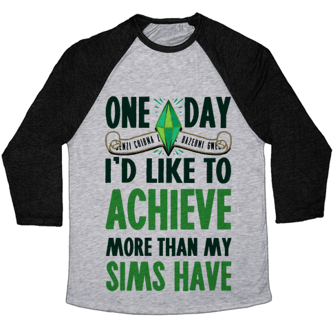One Day I'd Like To Achieve More Than My Sims Have Baseball Tee