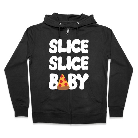 Slice Slice Baby Zip Hoodie