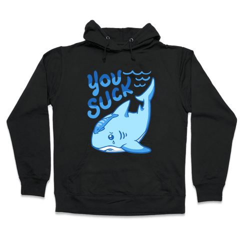 You Suck Hooded Sweatshirt