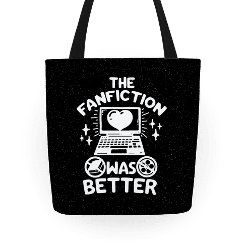 The Fanfiction Was Better Tote