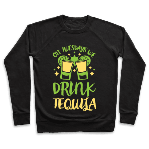 On Tuesdays We Drink Tequila Pullover