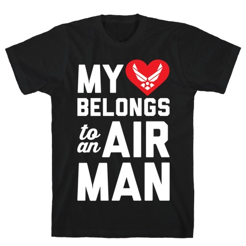 My Heart Belongs To An Airman T-Shirt