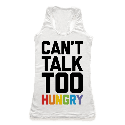 Can't Talk Too Hungry Racerback Tank Top