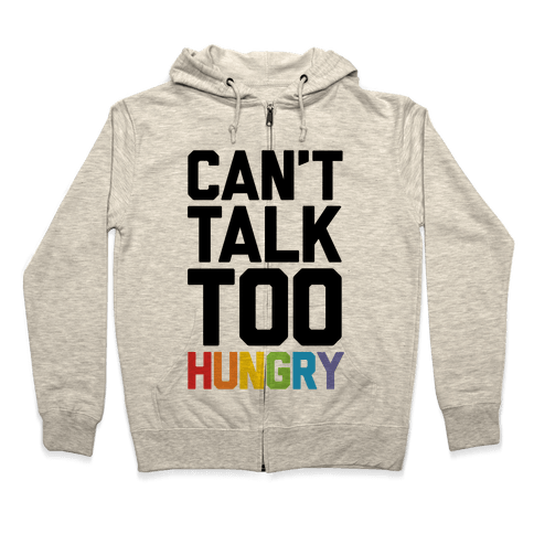 Can't Talk Too Hungry Zip Hoodie