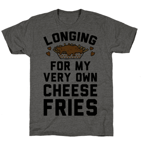 Longing For My Very Own Cheese Fries Mens T-Shirt