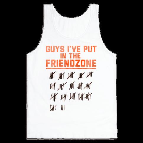 Guys I've Put in the Friend Zone Tank Top