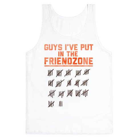 Guys I've Put in the Friend Zone Tank Top