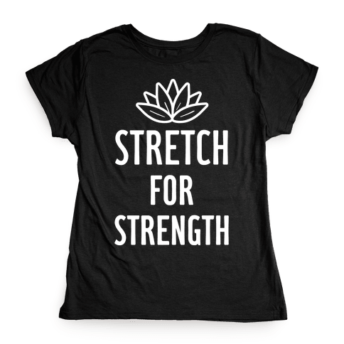 Stretch For Strength Womens T-Shirt