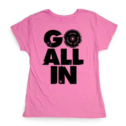 Go All In Womens T-Shirt