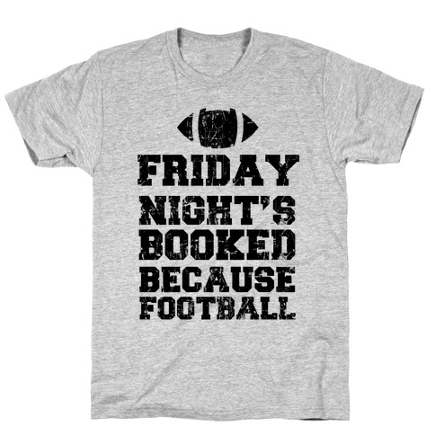 Friday Night's Booked Because Football Mens T-Shirt
