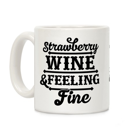 Strawberry Wine and Feeling Fine Coffee Mug