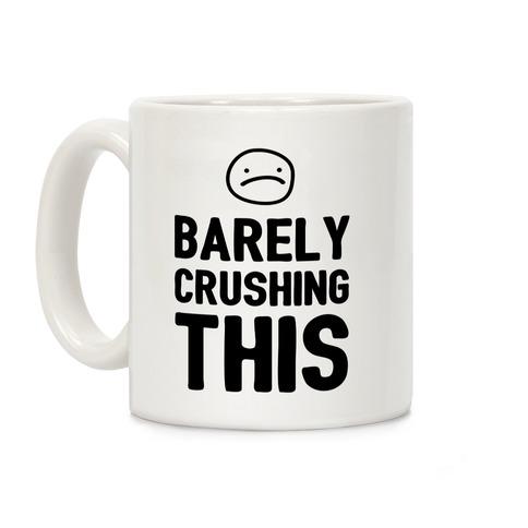 Barely Crushing This Coffee Mug