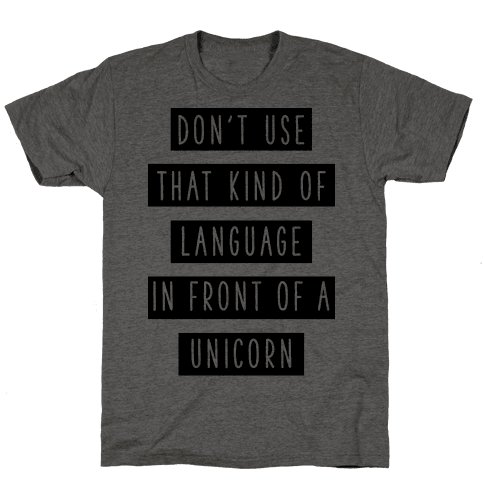 Don't Use that Kind of Language in Front of a Unicorn