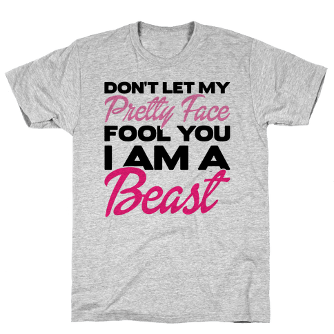 Don't Let My Pretty Face Fool You, I'm A Beast Mens/Unisex T-Shirt
