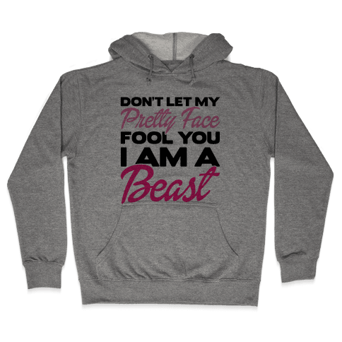 Don't Let My Pretty Face Fool You, I'm A Beast Hooded Sweatshirt