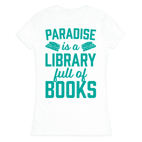 Paradise Is A Library Full Of Books Womens T-Shirt