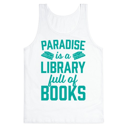 Paradise Is A Library Full Of Books Tank Top