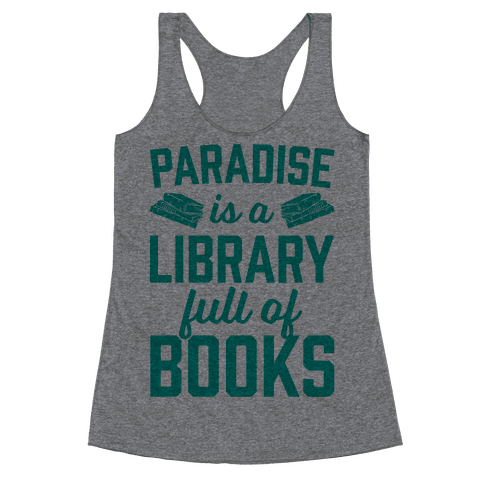 Paradise Is A Library Full Of Books Racerback Tank Top