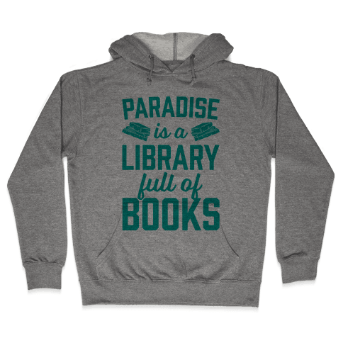 Paradise Is A Library Full Of Books Hooded Sweatshirt