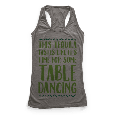 This Tequila Tastes Like It's Time For Some Table Dancing Racerback Tank Top