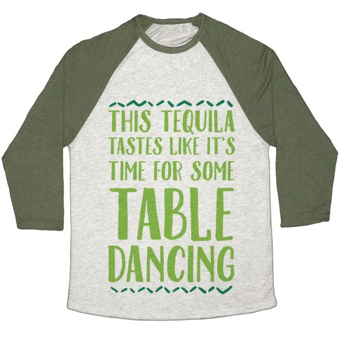 This Tequila Tastes Like It's Time For Some Table Dancing Baseball Tee