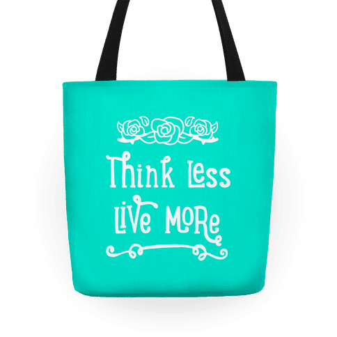 Think Less Live More Tote
