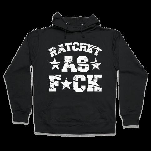Ratchet as F*** Hooded Sweatshirt