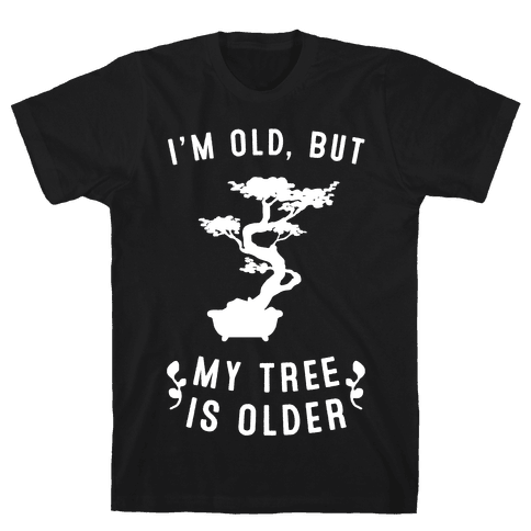 I'm Old, But My Tree Is Older Mens T-Shirt