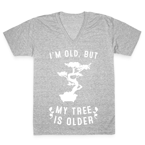 I'm Old, But My Tree Is Older V-Neck Tee Shirt