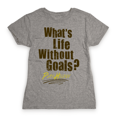 What's Life Without Goals? Play Hockey Womens T-Shirt