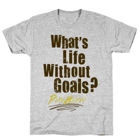 What's Life Without Goals? Play Hockey Mens T-Shirt