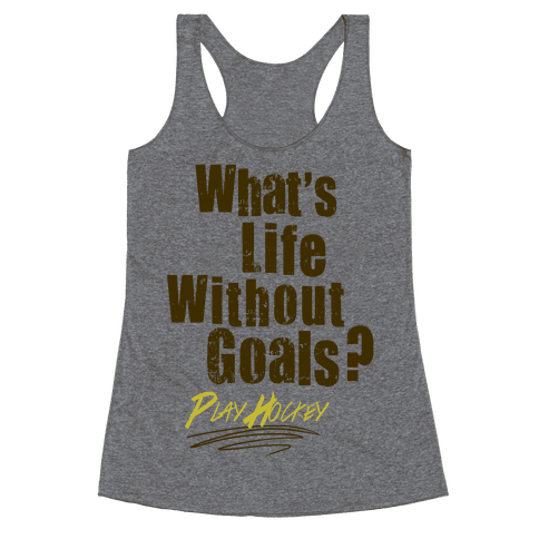 What's Life Without Goals? Play Hockey Racerback Tank Top
