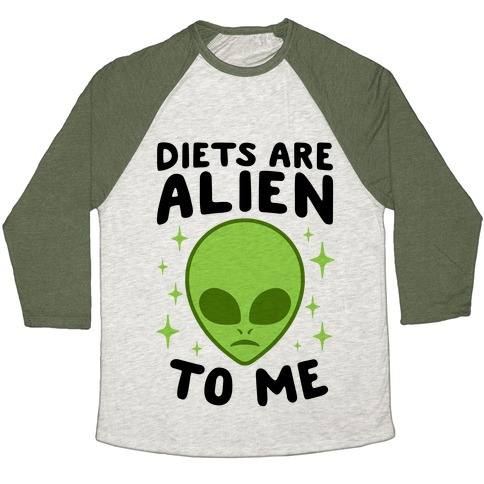 Diets Are Alien To Me Baseball Tee