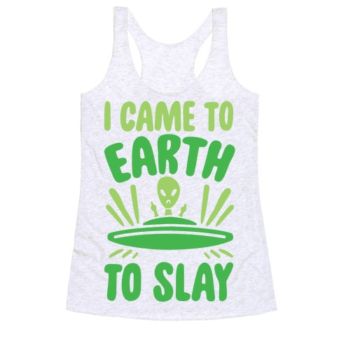 I Came To Earth To Slay Racerback Tank Top