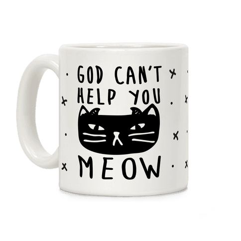 God Can't Help You Meow Coffee Mug