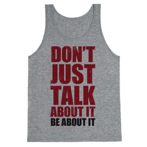Don't Just Talk About It Tank Top