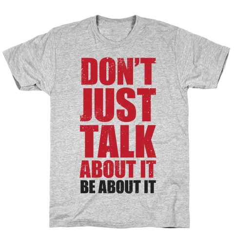 Don't Just Talk About It Mens T-Shirt