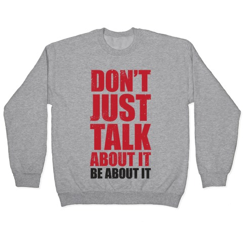 Don't Just Talk About It Pullover
