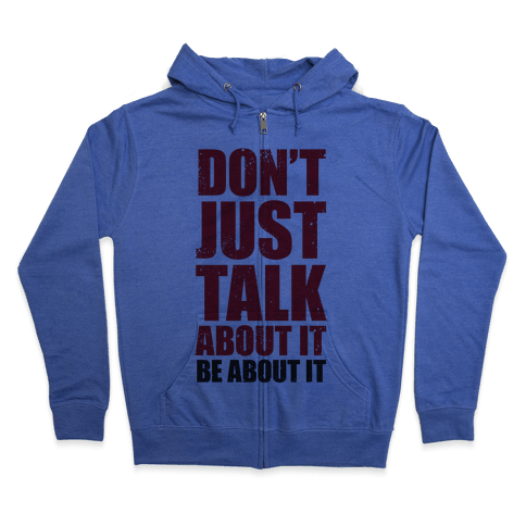 Don't Just Talk About It Zip Hoodie