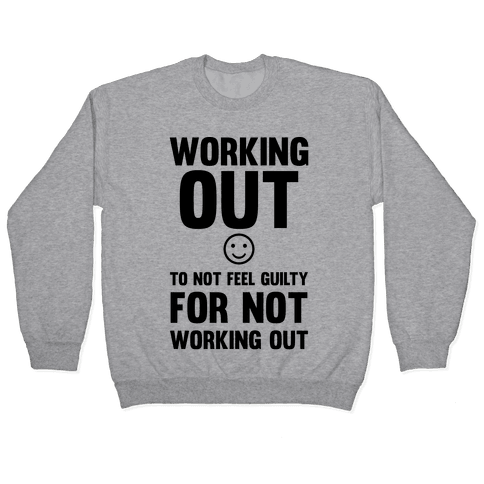 Working Out To Not Feel Guilty Pullover
