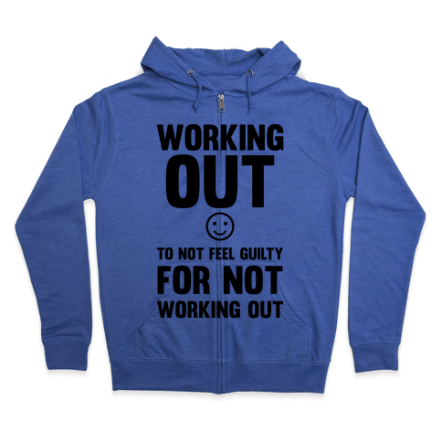 Working Out To Not Feel Guilty Zip Hoodie