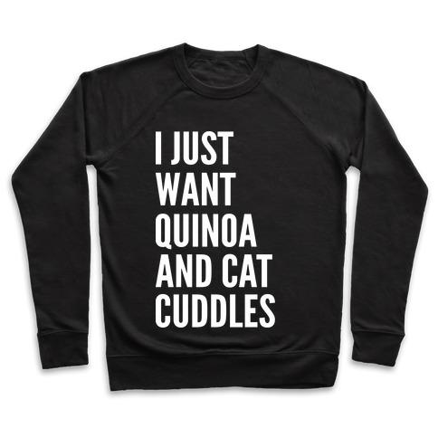 I Just Want Quinoa & Cat Cuddles Pullover