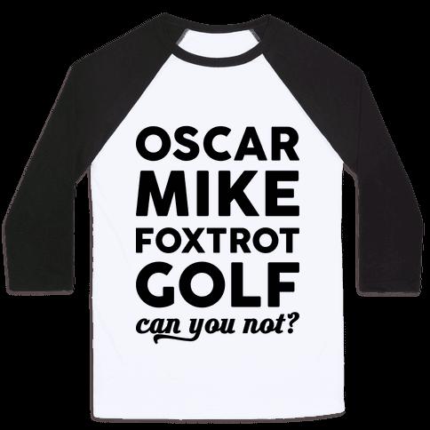 Oscar Mike Foxtrot Golf Can You Not?