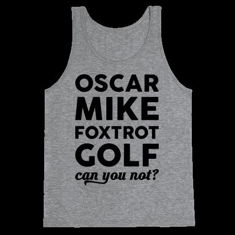 Oscar Mike Foxtrot Golf Can You Not? Tank Top