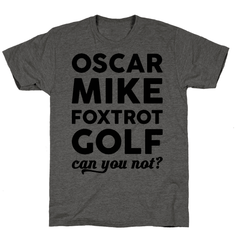 Oscar Mike Foxtrot Golf Can You Not? Mens T-Shirt