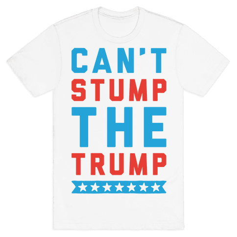 Can't Stump The Trump Mens T-Shirt