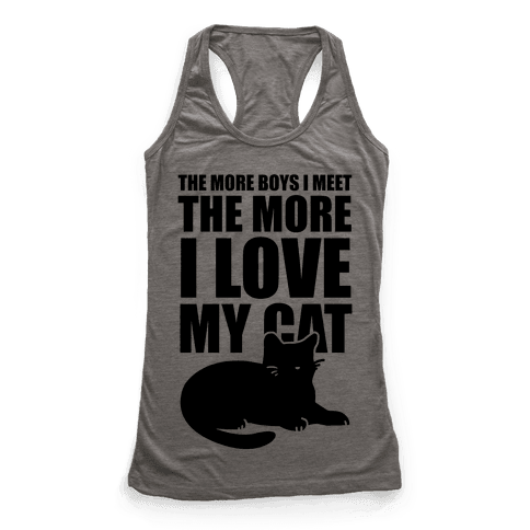 The More Boys I Meet The More I Love My Cat  Racerback Tank Top